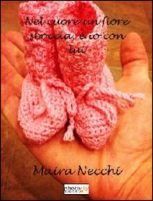 Nel cuore un fiore sboccia, e io con lui - Maira Necchi - copertina
