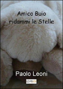 Amico buio ridammi le stelle - Paolo Leoni - copertina