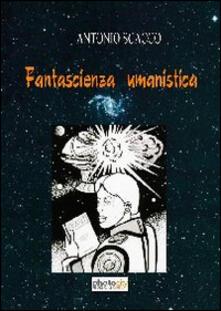 Fantascienza e umanesimo - Antonio Scacco - copertina