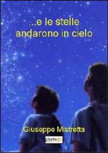 ... E le stelle andarono in cielo - Giuseppe Mistretta - copertina