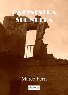 La finestra sul nulla - Marco Ferri - copertina