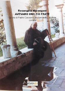 Avevamo uno zio frate. La vita di padre Cassiano Brusamarello, un frate cimbro - Rosangela Marangoni - copertina