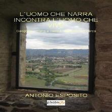 L' uomo che narra incontra l'uomo che vive. Geografia umana e metodi alternativi di ricerca - Antonio Esposito - copertina