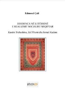 Disidenca në letërsine e realizmit socialist shqiptar. Kasëm Trebeshina, zef pllumi dhe Ismail Kadare
