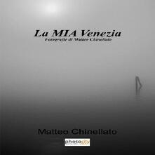 La mia Venezia - Matteo Chinellato - copertina