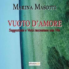 Vuoto d'amore. Suggestioni e versi raccontano una vita - Marina Masotti - copertina