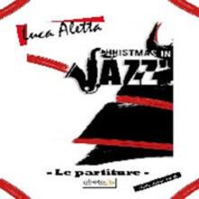 Christmas in jazz. Le partiture - Luca Aletta - copertina