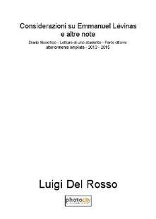 Considerazioni su Emmanuel Lévinas. Diario filosofico. Lettura di uno studente. Ediz. ampliata. Vol. 8: 2013-2015. - Luigi Del Rosso - copertina