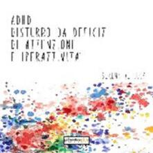 ADHD. Disturbo da deficit di attenzione e iperattività - Serena De Luca - copertina