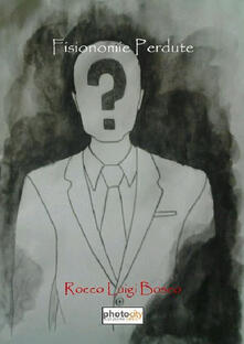 Fisionomie Perdute - Rocco Luigi Bosco - copertina