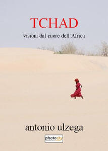 Tchad. Visioni dal cuore dell'Africa