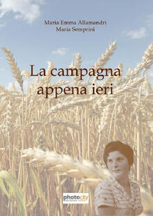 La campagna appena ieri - M. Emma Allamandri,Maria Semprini - copertina