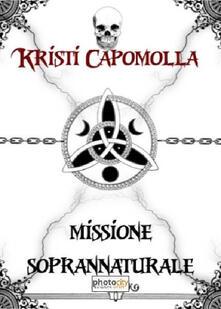 Missione soprannaturale - Kristi Capomolla - copertina