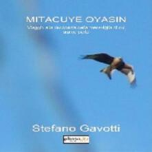 Mitacuye Oyasin. Viaggio alla riscoperta della meraviglia di cui siamo parte - Stefano Gavotti - copertina