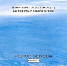 Idee nella storia. Vol. 2: filosofia in Magna Grecia, La. - Felice Seneca - copertina