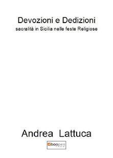 Devozioni e dedizioni. Sacralità in Sicilia nelle feste religiose - Andrea Lattuca - copertina