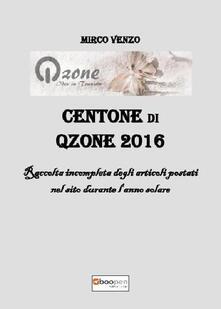 Centone di Qzone 2016. Raccolta incompleta degli articoli postati nel sito durante l'anno solare - Mirco Venzo - copertina