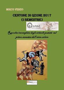 Centone di Qzone 2017 (1° semestre). Raccolta incompleta degli articoli postati nel primo semestre dell'anno solare - Mirco Venzo - copertina