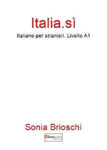 Italia.sì. Italiano per stranieri. Livello A1