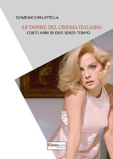 Le donne del cinema italiano. Cento anni di dive senza tempo - Domenico Palattella - copertina