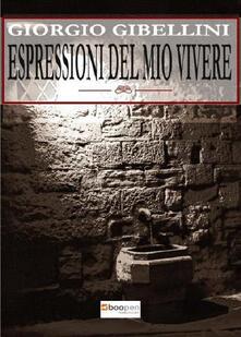 Espressioni del mio vivere - Giorgio Gibellini - copertina