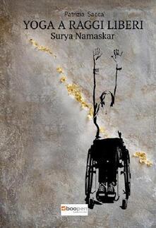 Yoga a raggi liberi. Surya Namaskar - Patrizia Saccà - copertina