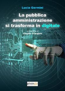 La pubblica amministrazione si trasforma in digitale - Lucia Germini - copertina