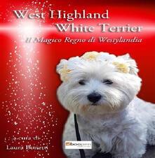 West highland white terrier. Il magico regno di Westylandia - Laura Bonetti - copertina