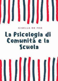 La psicologia di comunità e la scuola - Gisella De Feo - copertina