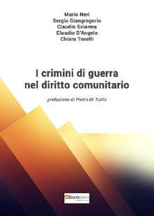 I crimini di guerra nel diritto comunitario - Mario Neri,Sergio Giangregorio,Claudio Sciarma - copertina
