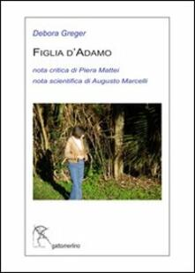 Figlia d'Adamo. Ediz. multilingue - Debora Greger,Piera Mattei,Augusto Marcelli - copertina