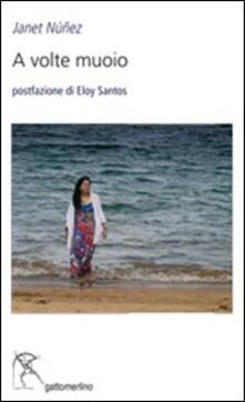 A volte muoio. Ediz. multilingue - Janet Nunez,Eloy Santos - copertina