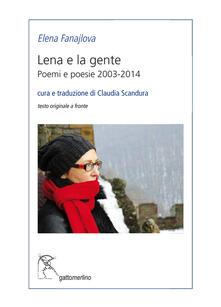 Lena e la gente. Poemi e poesie 2003-2014 - Elena Fanajlova - copertina