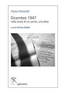 Dicembre 1947. Nella storia di un uomo, una data - Franco Ferrarotti - copertina