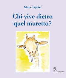 Chi vive dietro quel muretto? Ediz. italiana e inglese - Mara Tipetei - copertina
