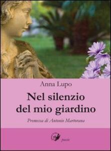 Nel silenzio del mio giardino - Anna Lupo Bari - copertina
