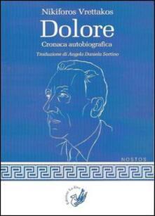 Dolore. Cronaca autobiografia - Nikiforos Vrettakos - copertina