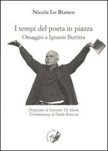 I tempi del poeta in piazza. Omaggio a Ignazio Buttitta - Nicola Lo Bianco - copertina