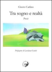 Tra sogno e realtà - Giusto Carlino - copertina