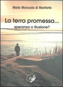 La terra promessa... Speranza o illusione? - Mario Moncada di Monforte - copertina
