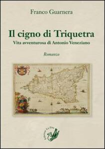 Il cigno di Triquetra. Vita avventurosa di Antonio Veneziano
