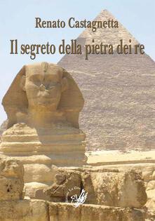 Il segreto della pietra dei re - Renato Castagnetta - copertina