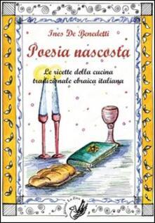 Poesia nascosta. Le ricette della cucina tradizionale ebraica italiana - Ines De Benedetti - copertina