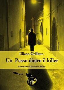 Un passo dietro il killer - Uliano Grilletto - copertina
