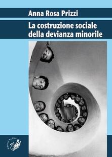 La costruzione sociale della devianza minorile - A. Rosa Prizzi - copertina