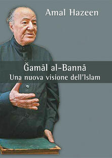 Gamal al-Banna. Una nuova visione dell'Islam - Amal Hazeen - copertina