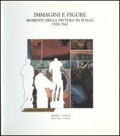 Immagini e figure. Momenti della pittura in Italia 1928-1942. Catalogodella mostra (Riva del Garda, 23 luglio-9 ottobre 1988)