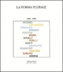 La forma plurale 1949-1959. Catalogo della mostra (Riva del Garda 7 luglio-8 settembre 1991)