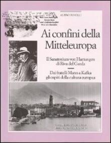 Ai confini della Mittleuropa. Il sanatorium Von Hartungen di Riva del Garda. Dai fratelli Mann a Kafka gli ospiti della cultura europea - Albino Tonelli - copertina