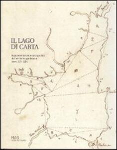 Il lago di carta. Rappresentazione cartografica del territorio gardesano (XIV-XIX)